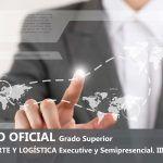 TÍTULO OFICIAL – Grado Superior –  TRANSPORTE Y LOGÍSTICA Executive. III Edición.